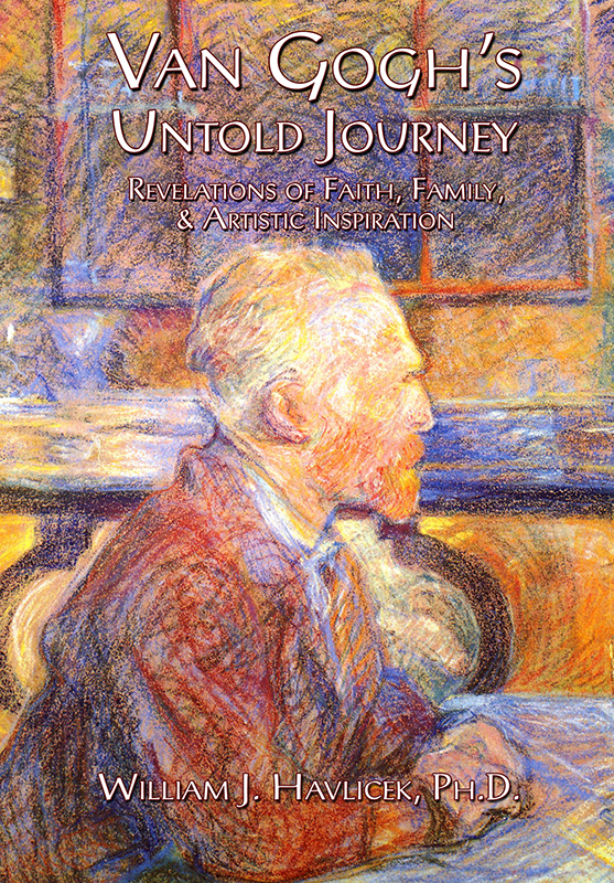 Van Gogh's Untold Journey by William J. Havlicek, Ph.D.